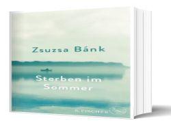 Buchtipp - Zsuzsa Bánk: Sterben im Sommer